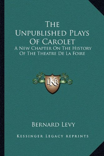 The Unpublished Plays Of Carolet: A New Chapter On The History Of The Theatre De La Foire