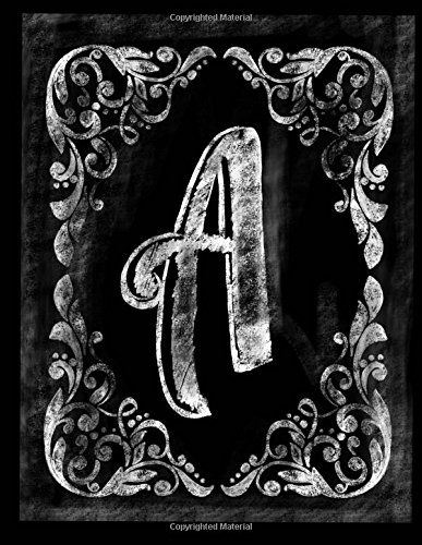 A:: Personalized (Monogram Initial) Chalkboard Journal/Notebook For Women/Men Teens or Tweens; Vintage Inspired Chalkboard Art Border with Initial ... Chalkboard Notebook/Journal, Band 1)
