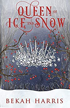 Queen of Ice and Snow (Iron Crown Faerie Tales Book 6) by [Bekah Harris]