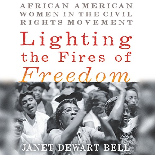Lighting the Fires of Freedom     African American Women in the Civil Rights Movement              By:                                                                                                                                 Janet Dewart Bell                               Narrated by:                                                                                                                                 Robin Miles,                                                                                        Karen Chilton                      Length: 7 hrs and 34 mins     Not rated yet     Overall 0.0