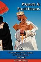 Priests & Politicians: Protestant & Catholic Missions in Orthodox Ethiopia (1830-1868)
