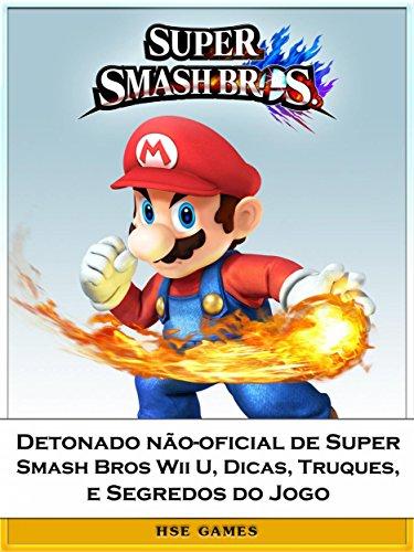 Detonado Não-Oficial De Super Smash Bros Wii U, Dicas, Truques, E Segredos Do Jogo (Portuguese Edition)