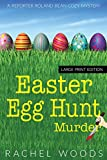 Easter Egg Hunt Murder: Large Print Edition (A Reporter Roland Bean Cozy Mystery)