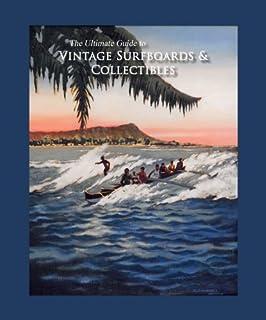 The Ultimate Guide to Vintage Surfboards & Collectibles by James Winniman,Randy Rarick,Jim Winniman,Keith Eshelman Drew Ka...