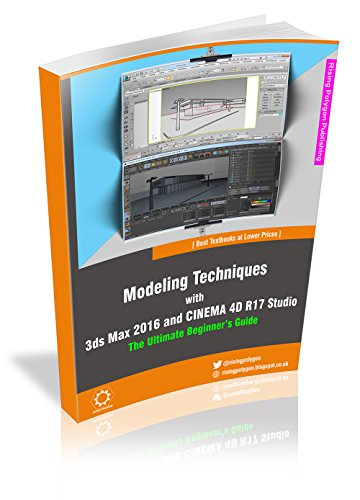 Modeling Techniques with 3ds Max 2016 and CINEMA 4D R17 Studio - The Ultimate Beginners Guide (English Edition)