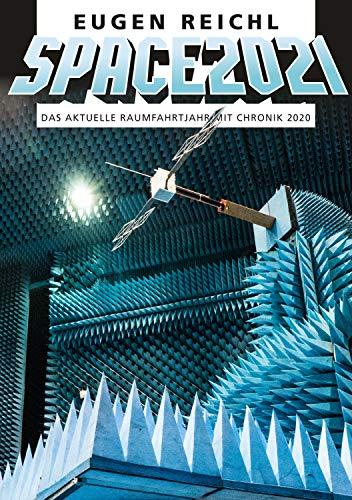 SPACE 2021: Das aktuelle Raumfahrtjahr mit Chronik 2020 (SPACE Raumfahrtjahrbücher 18)