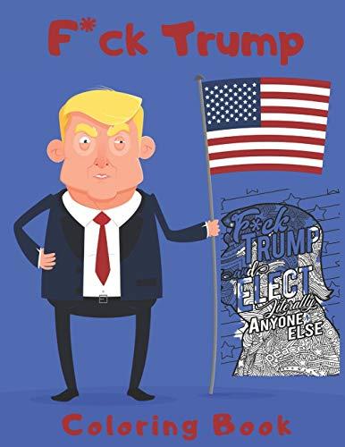 F*ck Trump Coloring Book: Anti President Donald Trump Coloring Book for Adults
