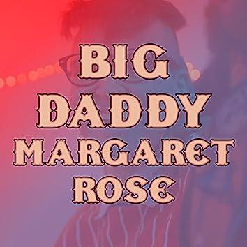 Big Daddy Margaret Rose