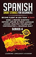 Spanish Short Stories for Intermediate: Become Fluent in Less Than 30 Days Using a Proven Scientific Method Applied in These Language Lessons. Practice Vocabulary, Conversation & Grammar (series 4) (Learning Spanish with Stories)