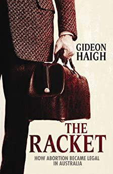 The Racket: How Abortion Became Legal In Australia by [Gideon Haigh]