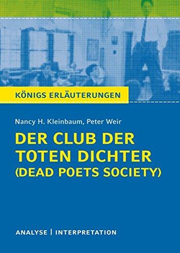 Der Club der toten Dichter - Dead Poets Society von Nancy H. Kleinbaum. Königs Erläuterungen.: Textanalyse und Interpretation mit ausführlicher Inhaltsangabe und Abituraufgaben mit Lösungen