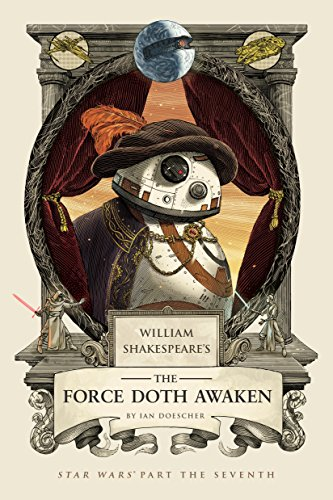 William Shakespeare's The Force Doth Awaken: Star Wars Part the Seventh (William Shakespeare's Star Wars, Band 7)