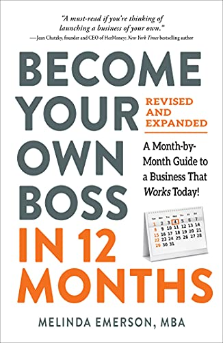 Become Your Own Boss in 12 Months, Revised and Expanded: A Month-by-Month Guide to a Business That Works Today!