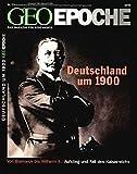 GEO Epoche 12/2004: Deutschland um 1900. Von Bismarck bis Wilhelm II.. Aufstieg und Fall des Kaiserreichs - Michael Schaper