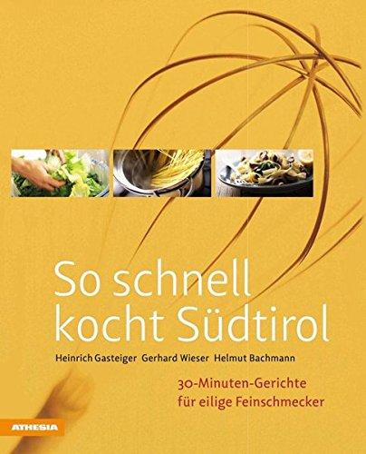 So schnell kocht Südtirol: 30-Minuten-Gerichte für eilige Feinschmecker (So genießt Südtirol / Ausgezeichnet mit dem Sonderpreis der GAD (Gastronomische Akademie Deutschlands e.V.))