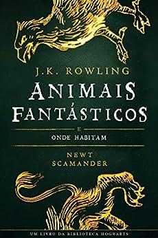 ANIMAIS FANTÁSTICOS E ONDE HABITAM (Biblioteca Hogwarts Livro 1) por [J.K. Rowling, Newt Scamander, Lia Wyler]