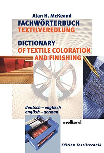 Fachwörterbuch Textilveredlung /Dictionary of Textile Coloration and Finishing: Deutsch-Englisch /English-German: Deutsch-English/English-German (Edition Textil)