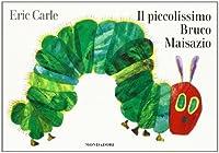 Eric Carle - Italian: Il piccolissimo bruco maisazio