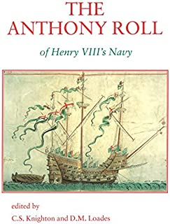 The Anthony Roll of Henry VIII's Navy: Pepys Library 2991 and British Library Add MS 22047 with Related Material (Navy Records Society Publications)