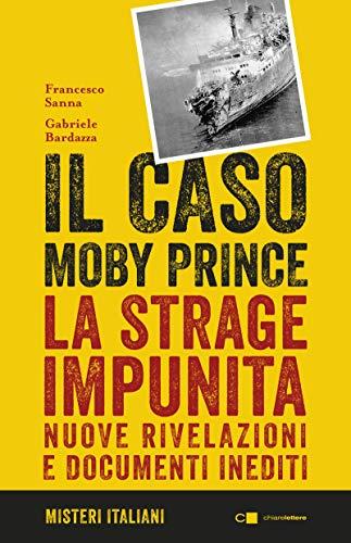Il caso Moby Prince: La strage impunita. Nuove rivelazioni e documenti inediti