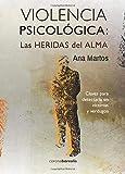 VIOLENCIA PSICOLÓGICA: LAS HERIDAS del ALMA: Claves para detectarla en víctimas y verdugos