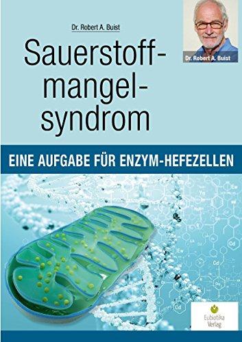 Sauerstoffmangelsyndrom: Eine Aufgabe für Enzym-Hefezellen von Robert A. Buist (24. Juni 2013) Taschenbuch