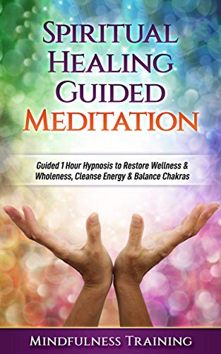 Spiritual Healing Guided Meditation: Guided 1 Hour Hypnosis to Restore Wellness & Wholeness, Cleanse Energy, & Balance Chakras (New Age Affirmations, Third ... Astral Projection Meditation Series)