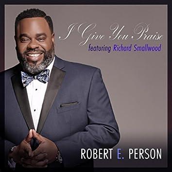 I Give You Praise (feat. Richard Smallwood)