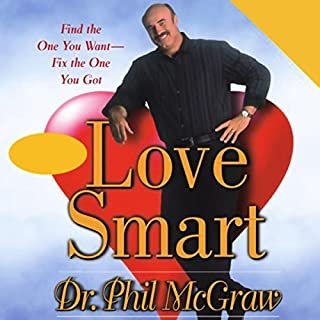 Love Smart     Find the One You Want - Fix the One You Got              By:                                                                                                                                 Phil McGraw                               Narrated by:                                                                                                                                 Phil McGraw                      Length: 5 hrs and 27 mins     226 ratings     Overall 3.9