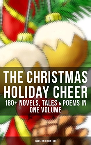 The Christmas Holiday Cheer: 180+ Novels, Tales & Poems in One Volume (Illustrated Edition): Life and Adventures of Santa Claus, A Christmas Carol, The First Christmas Of New England (English Edition)