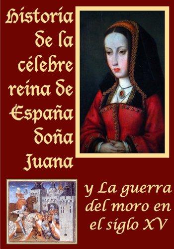 Historia de la celebre reina de España doña Juana llamada ...
