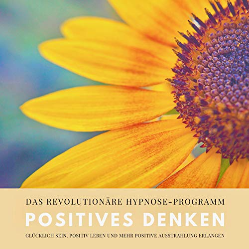Positives Denken - Das revolutionäre Hypnose-Programm für ein zufriedeneres und glückliches Leben cover art