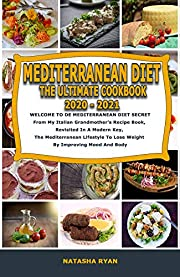 MEDITERRANEAN DIET THE ULTIMATE COOKBOOK 2020-2021: WELCOME TO MEDITERRANEAN DIET SECRET From My Italian Grandmother's Recipe Book, Revisited In A Modern Key, The Mediterranean Lifestyle