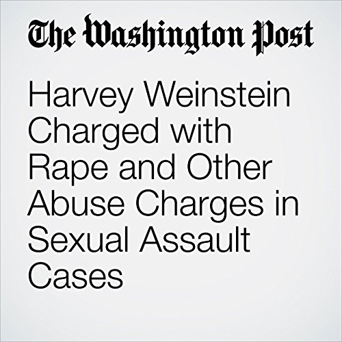 Harvey Weinstein Charged with Rape and Other Abuse Charges in Sexual Assault Cases copertina