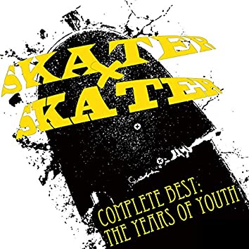 SKATERxSKATER COMPLETE BEST:THE YEARS OF YOUTH