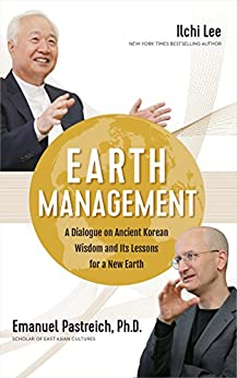 Earth Management: A Dialogue on Ancient Korean Wisdom and Its Lessons for a New Earth by [Ilchi Lee, Emanuel Pastreich PhD]
