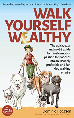 Walk Yourself Wealthy: The quick, easy and no BS guide to transform your passion for pooches into an insanely profitable and fun dog walking empire (Grow ... FAST! Series Book 1) (English Edition)