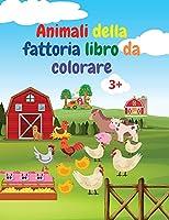 Animali della fattoria libro da colorare: Incredibile libro da colorare con animali della fattoria Libro da colorare di animali da fattoria acuti per bambini dai 3 anni in su Idea regalo per bambini in età prescolare con animali della fattoria di campagna da colorare
