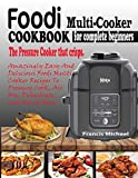 FOODI MULTI-COOKER COOKBOOK FOR COMPLETE BEGINNERS: Amazingly Easy & Delicious Foodi Multi-Cooker Recipes to Pressure Cook, Air Fry, Dehydrate and Many More (THE PRESSURE COOKER THAT CRISPS)