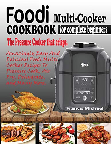 New FOODI MULTI-COOKER COOKBOOK FOR COMPLETE BEGINNERS: Amazingly Easy & Delicious Foodi Multi-Cooke...
