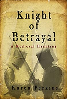 Knight of Betrayal: A Medieval Haunting by [Karen Perkins]