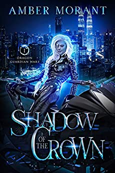 Shadow of the Crown (Dragon Guardian Wars Book 1) by [Amber Morant]