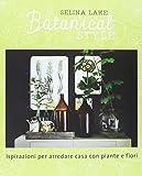 botanical style. ispirazioni per arredare casa con piante e fiori. ediz. illustrata