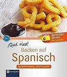 ¡Qué rico! - Backen auf Spanisch: Sprachtraining und Rezepte B1: Sprachtraining und Rezepte - Niveau B1 (Kochen auf ...)