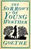 The Sorrows of Young Werther: Johann Wolfgang Von Goethe (Classic American Literature) [Annotated] (English Edition)