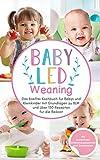 Baby Led Weaning: Das breifrei Kochbuch für Babys und Kleinkinder mit Grundlagen zu BLW und über 150 Rezepten für die Beikost (Das große Buch der Babyernährung 1)