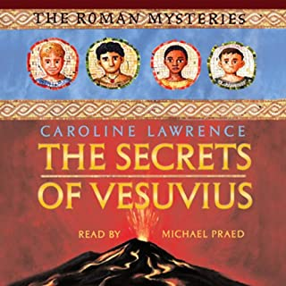 The Secrets of Vesuvius     Roman Mysteries, Book 2              By:                                                                                                                                 Caroline Lawrence                               Narrated by:                                                                                                                                 Michael Praed                      Length: 3 hrs and 19 mins     15 ratings     Overall 4.5