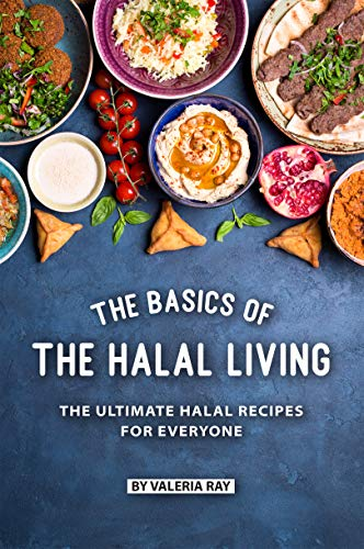 The Basics of The Halal Living: The Ultimate Halal Recipes for Everyone (English Edition)