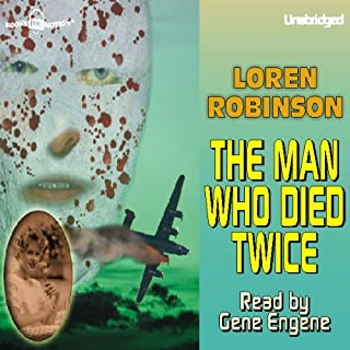 The Man Who Died Twice                   By:                                                                                                                                 Loren Robinson                               Narrated by:                                                                                                                                 Gene Engene                      Length: 6 hrs and 29 mins     11 ratings     Overall 4.3