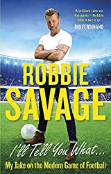 Robbie Savage Book - I'll Tell You What..